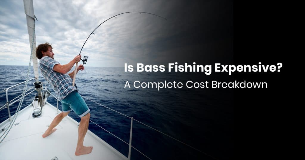 Is Bass Fishing Expensive? Complete Cost Breakdown