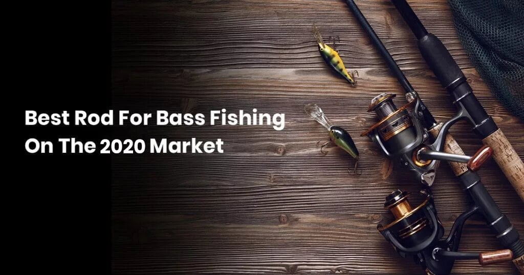 Best Rod For Bass Fishing On The 2019 Market