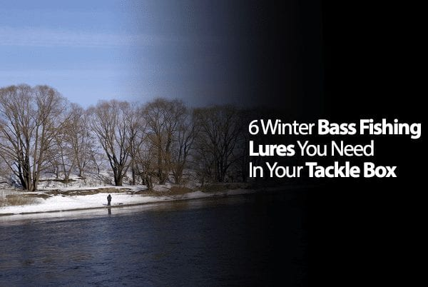 6 Winter Bass Fishing Lures You Need In Your Tackle Box