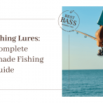 DIY Fishing Lures: Your Complete Homemade Fishing Lure Guide