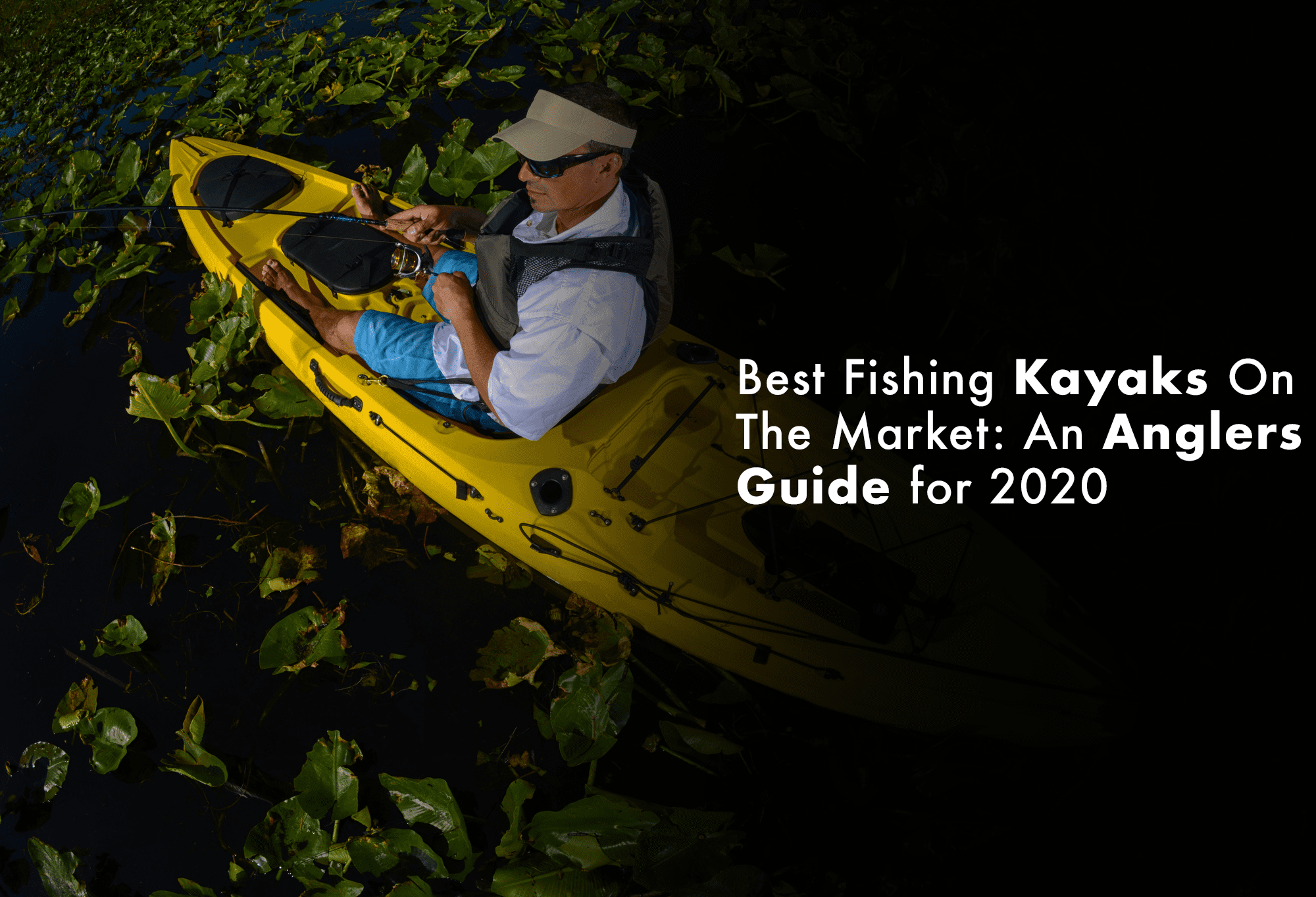 Best Fishing Kayaks On The Market: An Anglers Guide for 2020