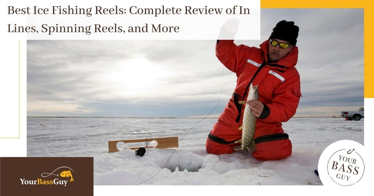 Best Ice Fishing Reels: Complete Review of In Lines, Spinning Reels, and More