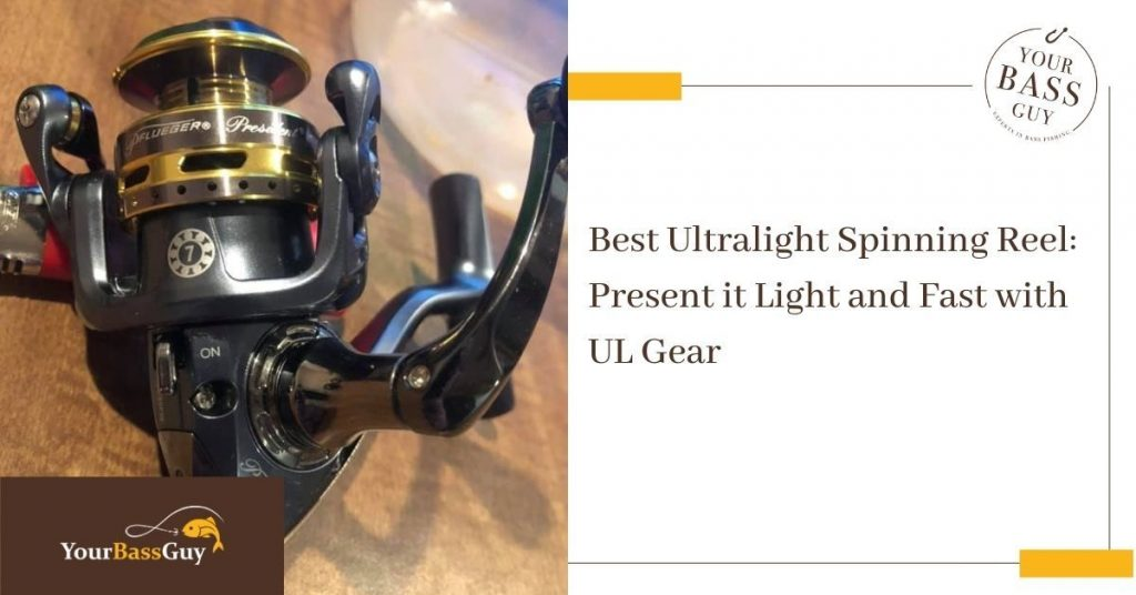 Best Ultralight Spinning Reel: Present it Light and Fast with UL Gear