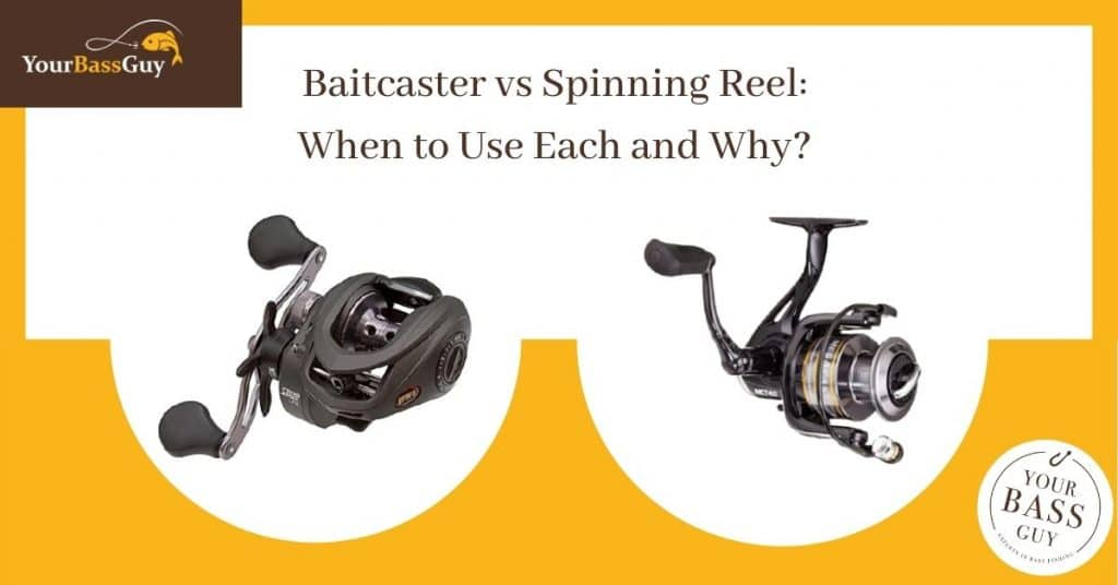 Baitcaster vs Spinning Reel: When to Use Each and Why?