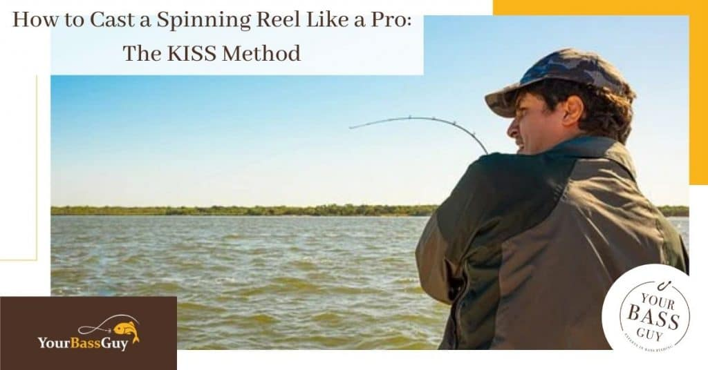 How to Cast a Spinning Reel Like a Pro: The KISS Method