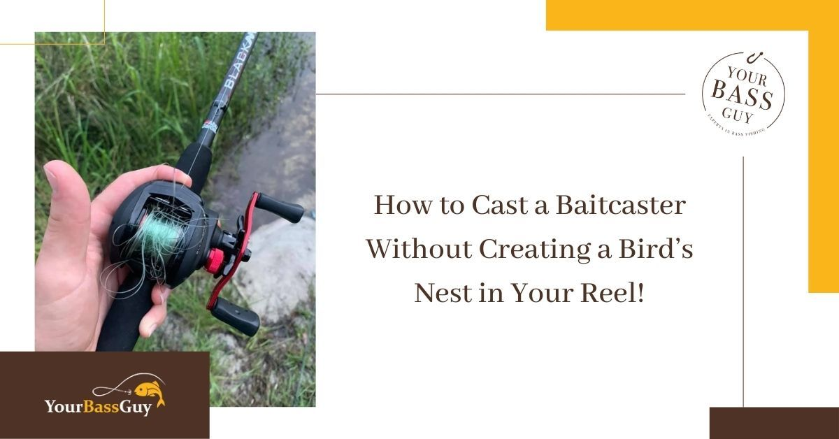 How to Cast a Baitcaster Without Creating a Bird's Nest in Your Reel!