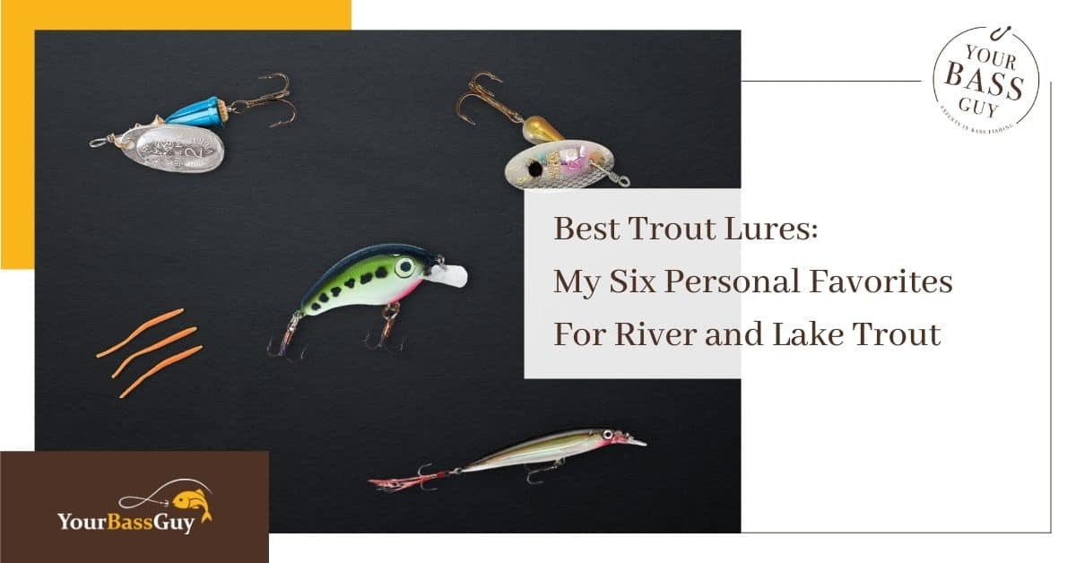Best Trout Lures: My Six Personal Favorites For River and Lake Trout