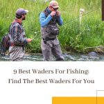 9 Best Waders For Fishing: Find The Best Waders For You
